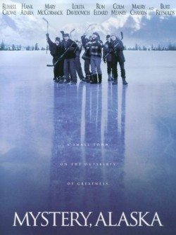 Mystery, Alaska, a popular movie about the Alaska frontier, starring Russell Crowe, Burt Reynolds, and Hank Azaria.